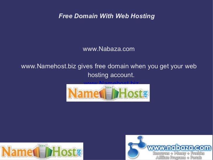 Free Domain With Web Hosting www.Nabaza.com www.Namehost.biz gives free domain when you get your web hosting account. www....