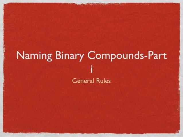 Naming Binary Compounds-Part              i          General Rules