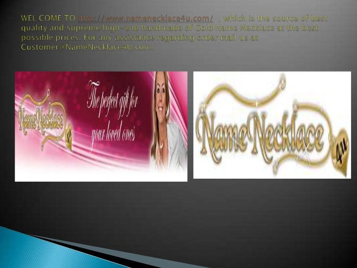 WEL COME TO http://www.namenecklace4u.com/ , which is the source of best quality and supreme high-end handmade of Gold Nam...