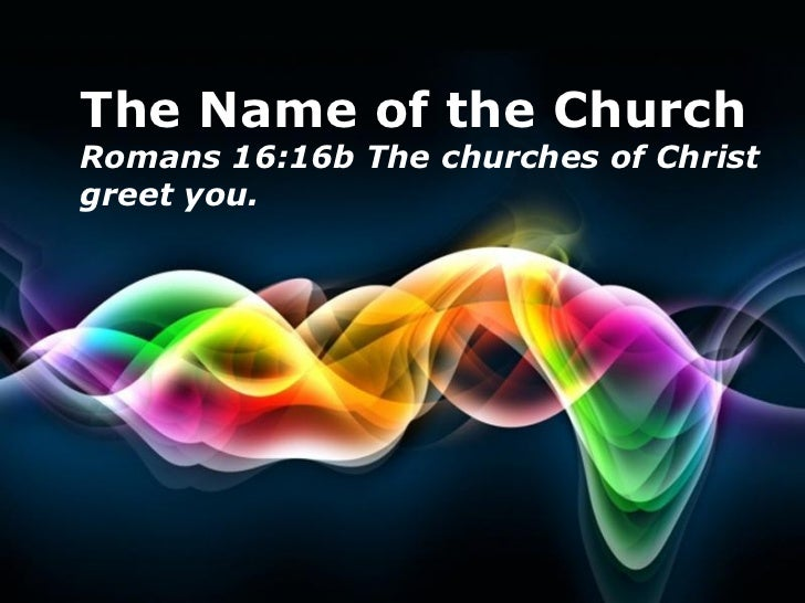 Free Powerpoint Templates The Name of the Church Romans 16:16b The churches of Christ  greet you.