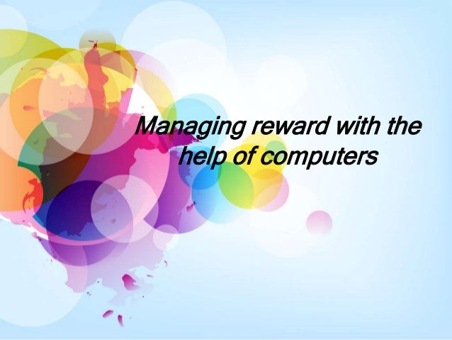 Managing reward with the   help of computers