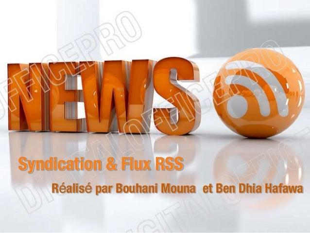 Syndication & Flux RSS Réalisé par Bouhani Mouna et Ben Dhia Hafawa