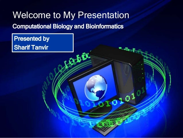 Welcome to My Presentation  Computational Biology and Bioinformatics  Presented by  Sharif Tanvir