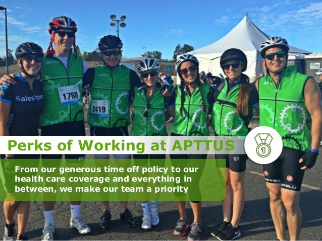 Perks of Working at APTTUS From our generous time off policy to our health care coverage and everything in between, we mak...