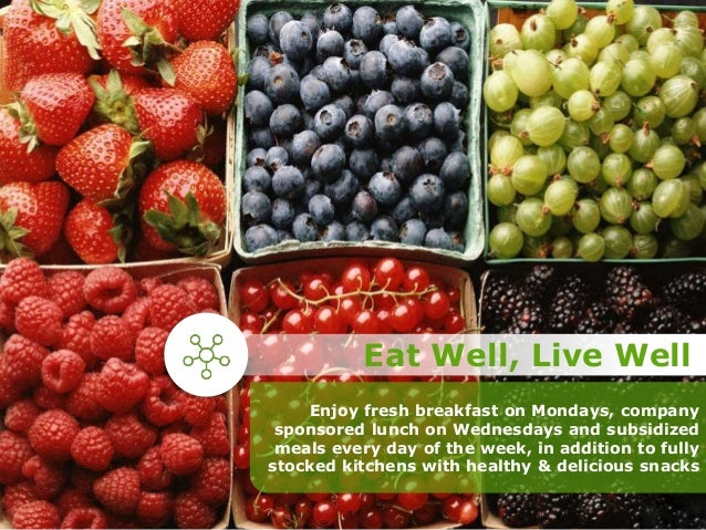 Enjoy fresh breakfast on Mondays, company sponsored lunch on Wednesdays and subsidized meals every day of the week, in add...