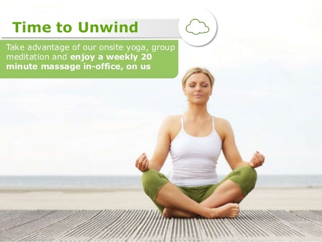 Take advantage of our onsite yoga, group meditation and enjoy a weekly 20 minute massage in-office, on us Time to Unwind