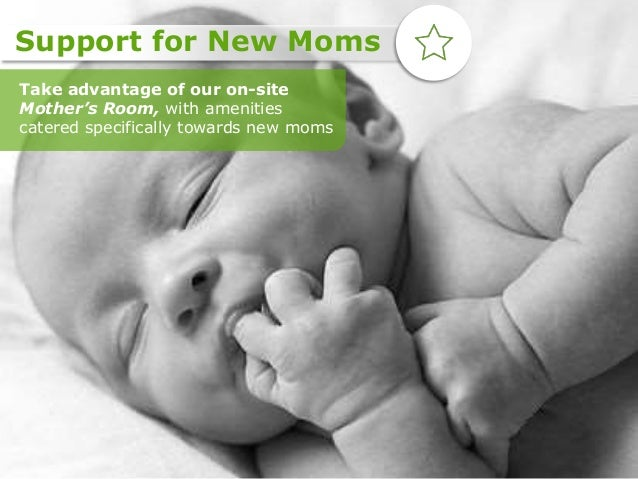 Take advantage of our on-site Mother's Room, with amenities catered specifically towards new moms Support for New Moms