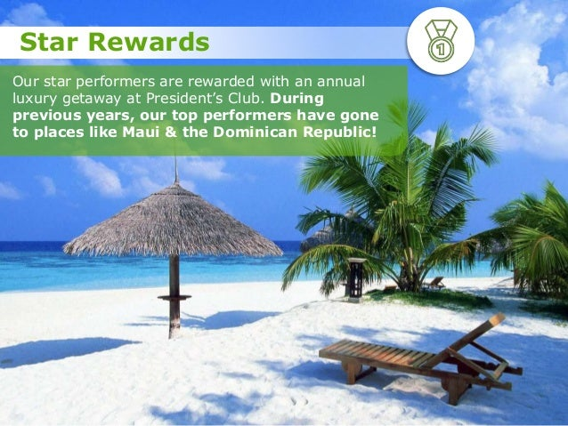 Our star performers are rewarded with an annual luxury getaway at President's Club. During previous years, our top perform...