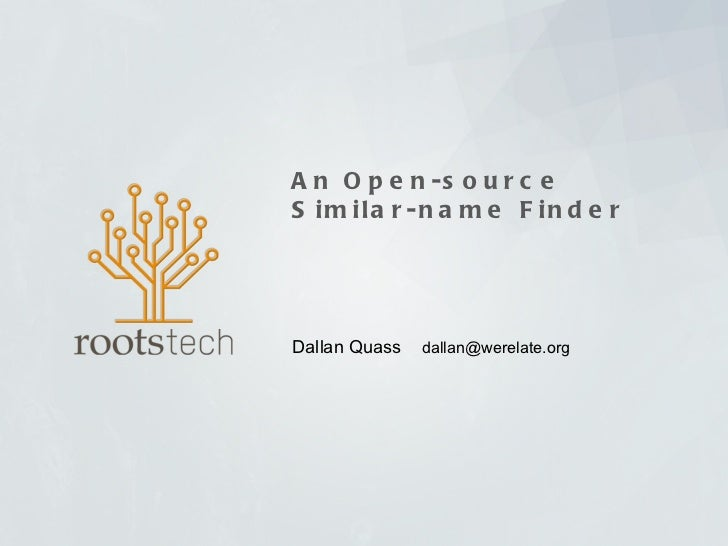 An Open-source Similar-name Finder Dallan Quass  [email_address]
