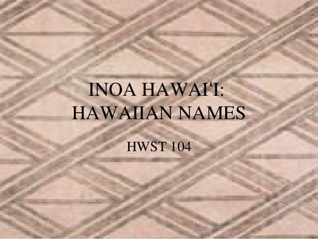 INOA HAWAIʻI: HAWAIIAN NAMES HWST 104