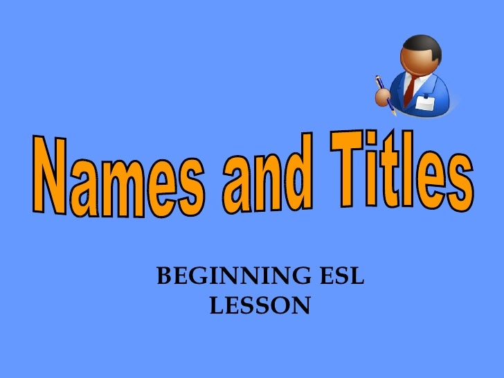 Names and Titles BEGINNING ESL LESSON