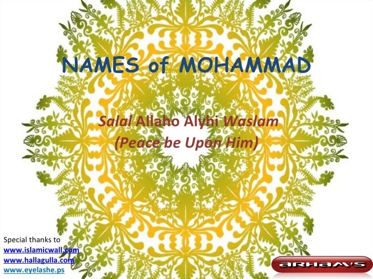 NAMES of MOHAMMAD   Salal  Allaho Alyhi  Waslam (Peace be Upon Him) Special thanks to www.islamicwall.com www.hallagulla.c...