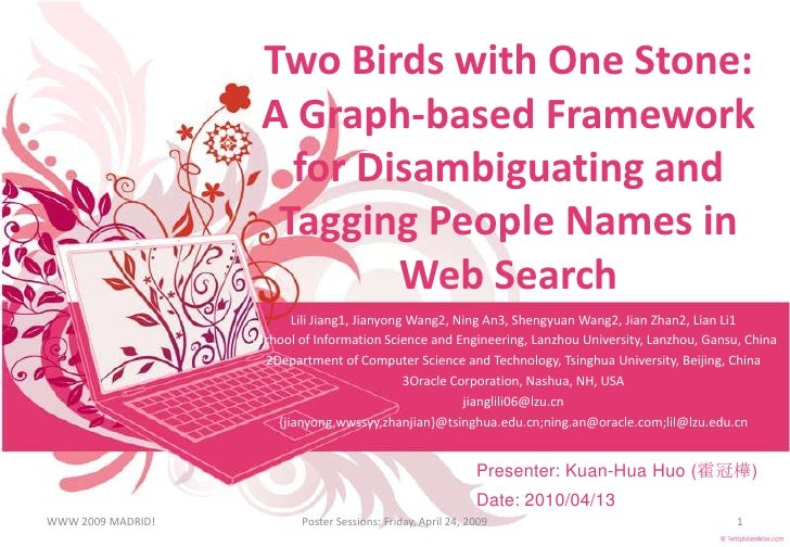 Two Birds with One Stone: A Graph-based Framework for Disambiguating and Tagging People Names in Web Search<br />Lili Jian...