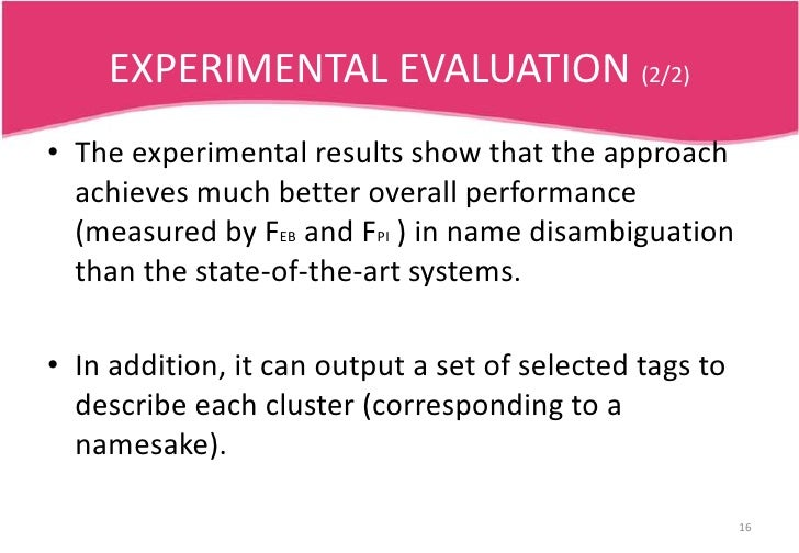 EXPERIMENTAL EVALUATION (1/2)<br />The measures used in the experiments are FEB (the Extended B-cubed measure based on Pre...