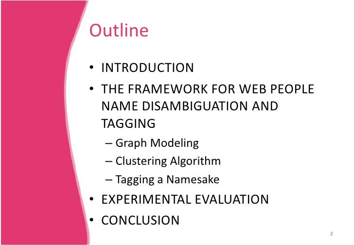 2<br />Outline <br />INTRODUCTION<br />THE FRAMEWORK FOR WEB PEOPLE NAME DISAMBIGUATION AND TAGGING<br />Graph Modeling<br...