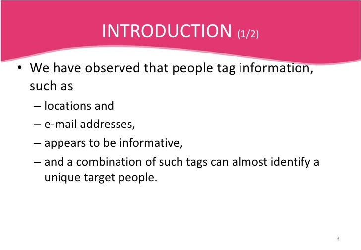 INTRODUCTION (1/2)<br />We have observed that people tag information, such as <br />locations and <br />e-mail addresses, ...