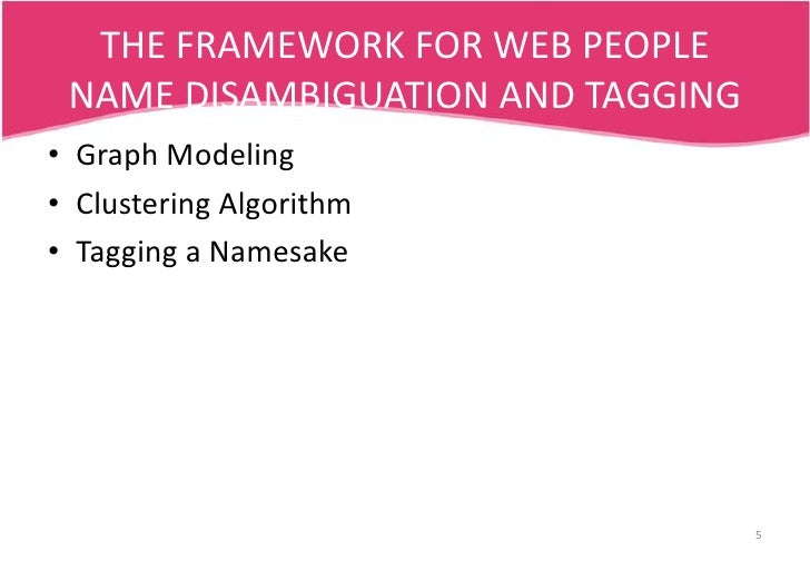 THE FRAMEWORK FOR WEB PEOPLE NAME DISAMBIGUATION AND TAGGING<br />Graph Modeling<br />Clustering Algorithm<br />Tagging a ...