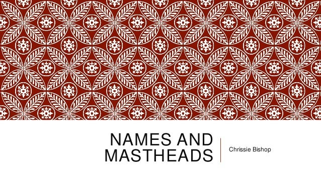 NAMES AND MASTHEADS Chrissie Bishop