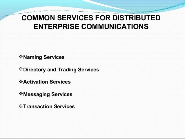 COMMON SERVICES FOR DISTRIBUTED   ENTERPRISE COMMUNICATIONSNaming ServicesDirectory and Trading ServicesActivation Serv...