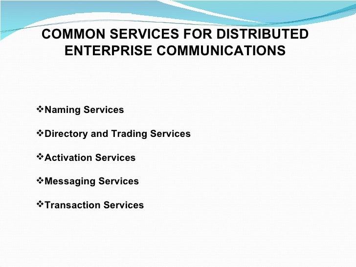<ul><li>COMMON SERVICES FOR DISTRIBUTED </li></ul><ul><li>ENTERPRISE COMMUNICATIONS </li></ul><ul><li>Naming Services </li...