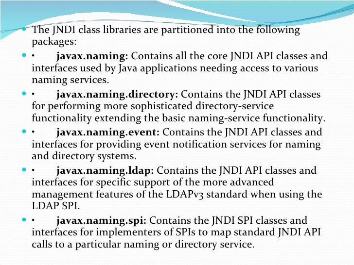 <ul><li>The JNDI class libraries are partitioned into the following packages: </li></ul><ul><li>• javax.naming:  Contains ...