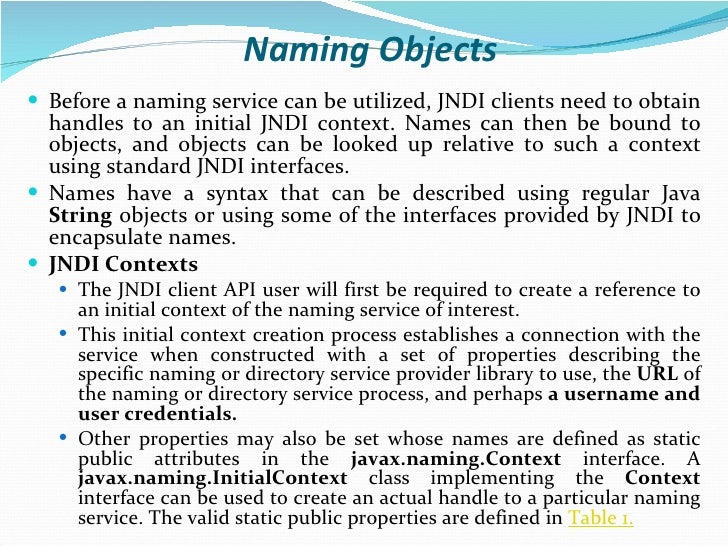 Naming Objects <ul><li>Before a naming service can be utilized, JNDI clients need to obtain handles to an initial JNDI con...