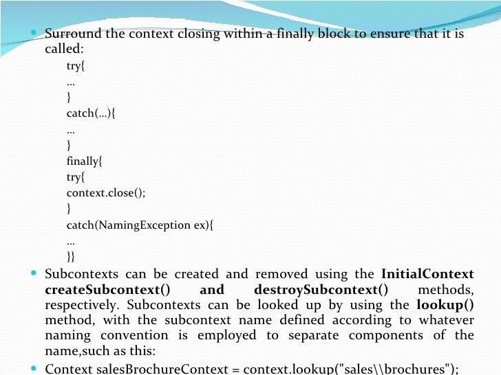 <ul><li>Surround the context closing within a finally block to ensure that it is called: </li></ul><ul><ul><ul><li>try{ </...