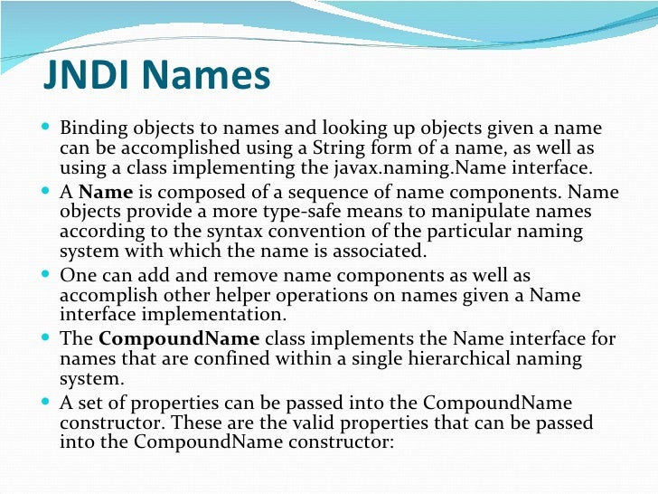 JNDI Names <ul><li>Binding objects to names and looking up objects given a name can be accomplished using a String form of...