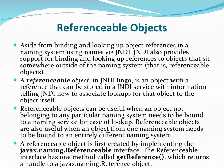 Referenceable Objects <ul><li>Aside from binding and looking up object references in a naming system using names via JNDI,...