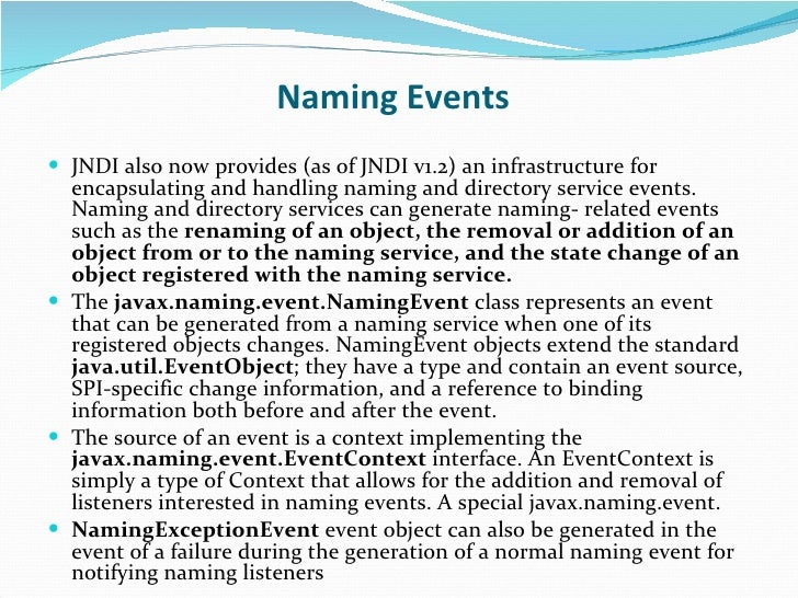 Naming Events   <ul><li>JNDI also now provides (as of JNDI v1.2) an infrastructure for encapsulating and handling naming a...