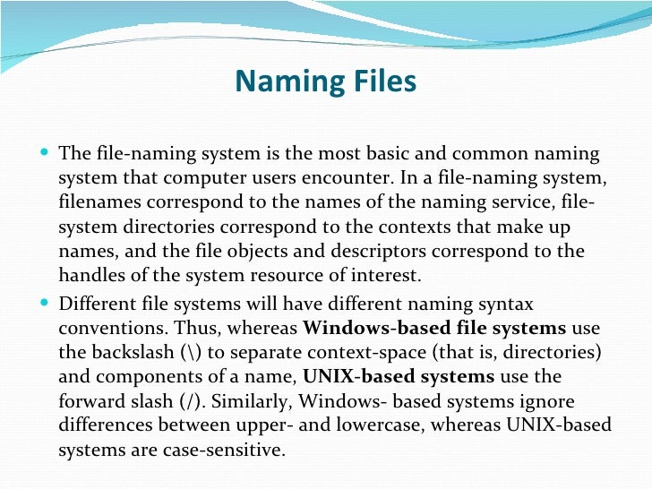 Naming Files <ul><li>The file-naming system is the most basic and common naming system that computer users encounter. In a...