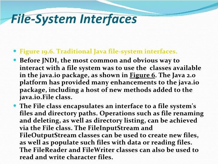 File-System Interfaces <ul><li>Figure 19.6. Traditional Java file-system interfaces. </li></ul><ul><li>Before JNDI, the mo...