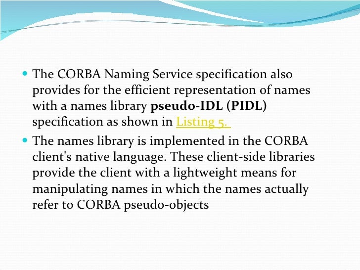 <ul><li>The CORBA Naming Service specification also provides for the efficient representation of names with a names librar...