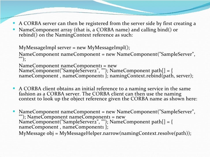 <ul><li>A CORBA server can then be registered from the server side by first creating a </li></ul><ul><li>NameComponent arr...