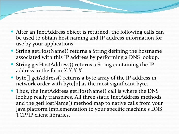 <ul><li>After an InetAddress object is returned, the following calls can be used to obtain host naming and IP address info...
