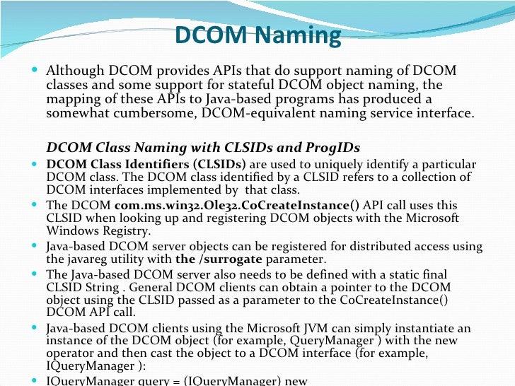 DCOM Naming <ul><li>Although DCOM provides APIs that do support naming of DCOM classes and some support for stateful DCOM ...