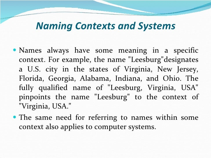 Naming Contexts and Systems <ul><li>Names always have some meaning in a specific context. For example, the name &quot;Lees...