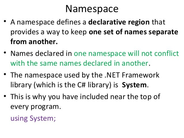Namespace • A namespace defines a declarative region that provides a way to keep one set of names separate from another. •...
