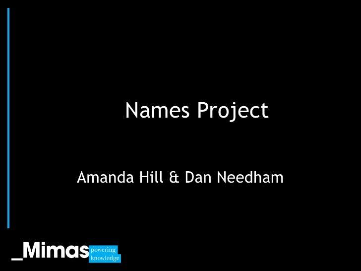 Names Project  Amanda Hill & Dan Needham              JISC Conference, 2010