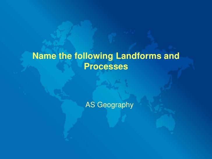 Name the following Landforms and Processes<br />AS Geography<br />