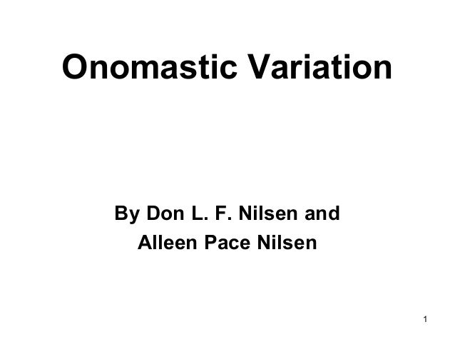 1 Onomastic Variation By Don L. F. Nilsen and Alleen Pace Nilsen