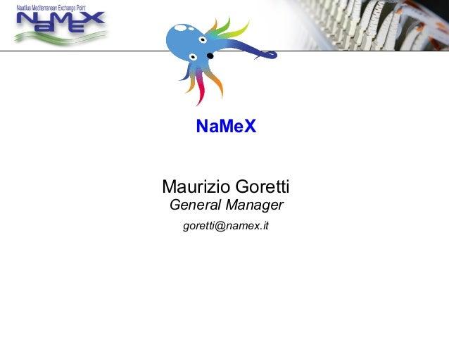 NaMeX Maurizio Goretti General Manager goretti@namex.it