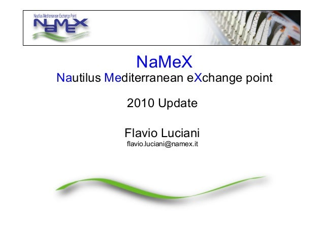 2010 Update Flavio Luciani flavio.luciani@namex.it	    NaMeX Nautilus Mediterranean eXchange point