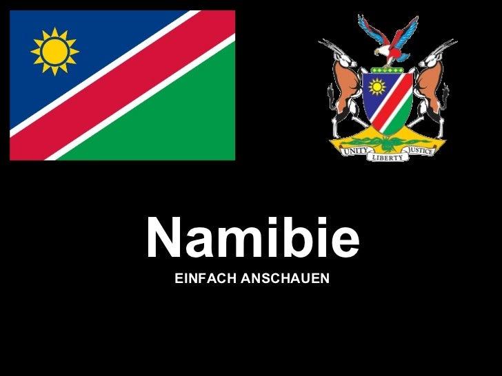 <ul><li>Namibie </li></ul><ul><li>EINFACH ANSCHAUEN </li></ul>