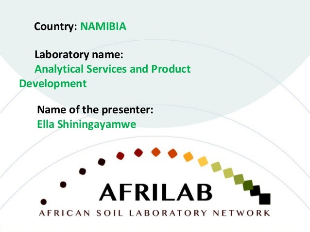 Laboratory name: Analytical Services and Product Development Country: NAMIBIA Name of the presenter: Ella Shiningayamwe