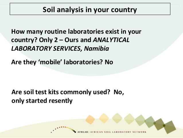 Soil analysis in your country How many routine laboratories exist in your country? Only 2 – Ours and ANALYTICAL LABORATORY...