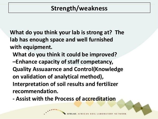 Strength/weakness What do you think your lab is strong at? The lab has enough space and well furnished with equipment. Wha...