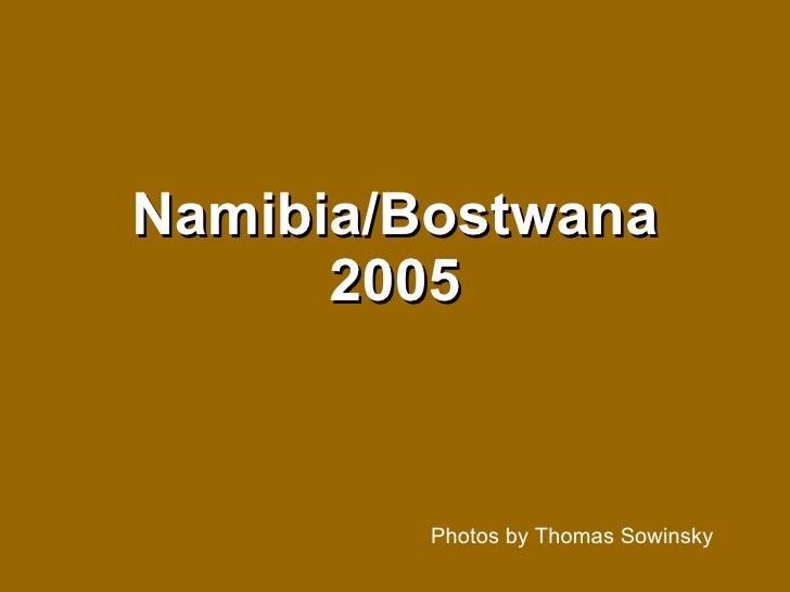 Namibia/Bostwana 2005 Photos by Thomas Sowinsky