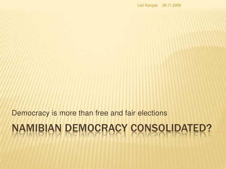 Namibian democracy consolidated?<br />Democracy is more than free and fair elections<br />12.12.2008<br />Lari Kangas<br />