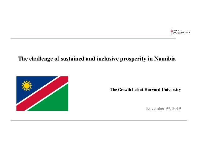 The challenge of sustained and inclusive prosperity in Namibia The Growth Lab at Harvard University November 9th, 2019